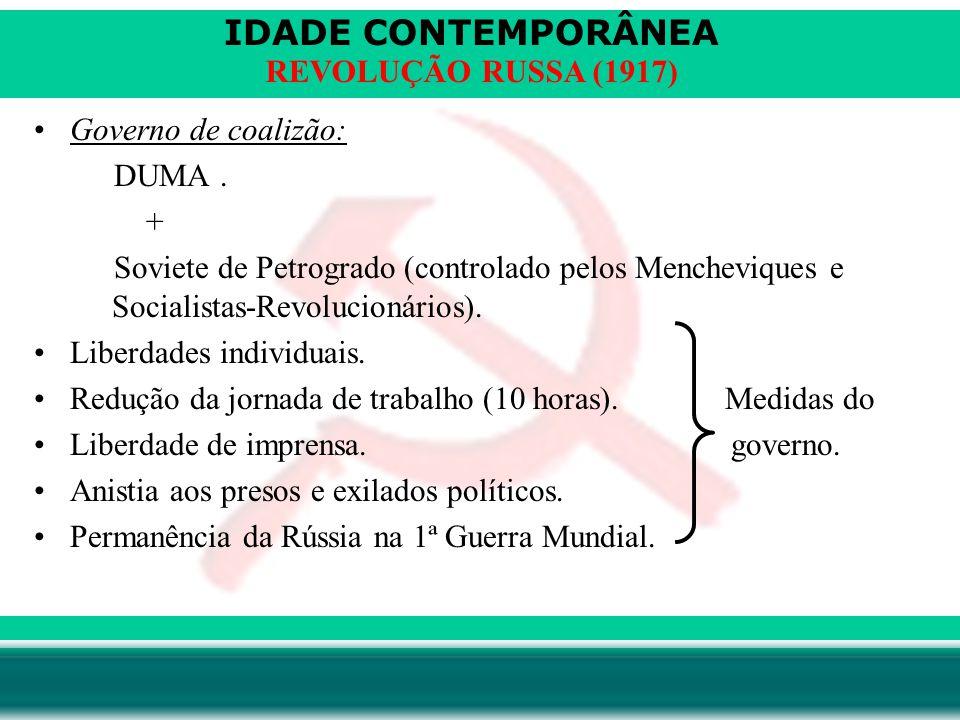 Governo de coalizão: DUMA . + Soviete de Petrogrado (controlado pelos Mencheviques e Socialistas-Revolucionários).