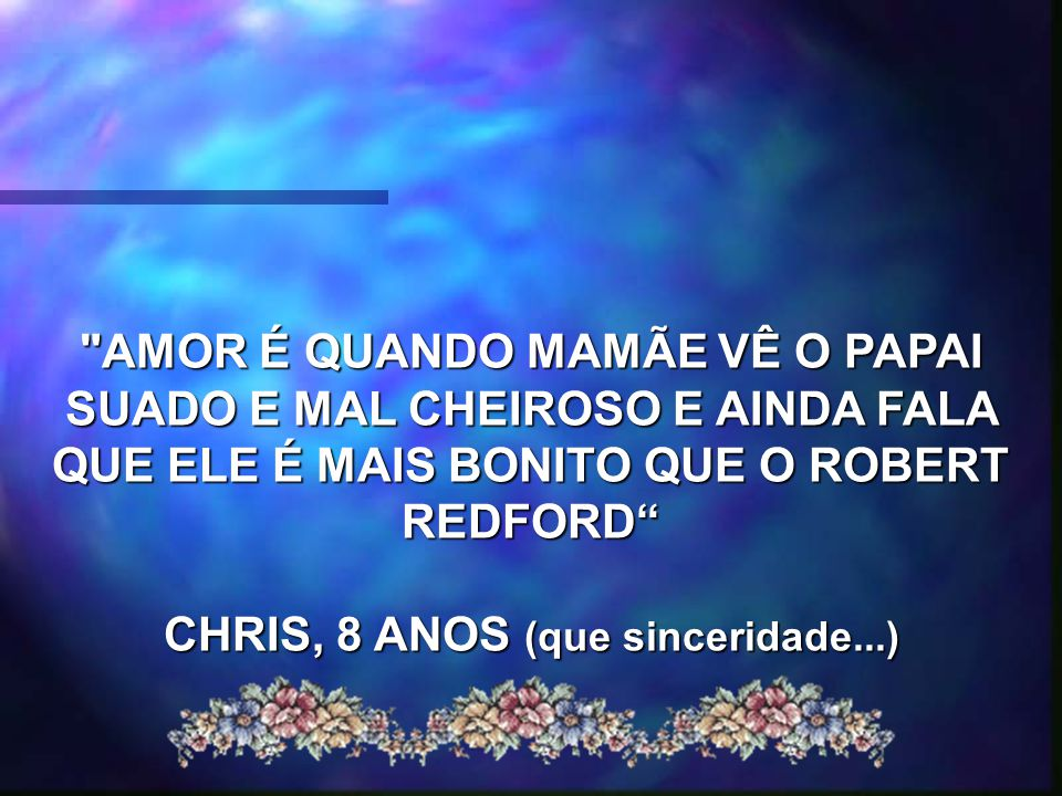 CHRIS, 8 ANOS (que sinceridade...)