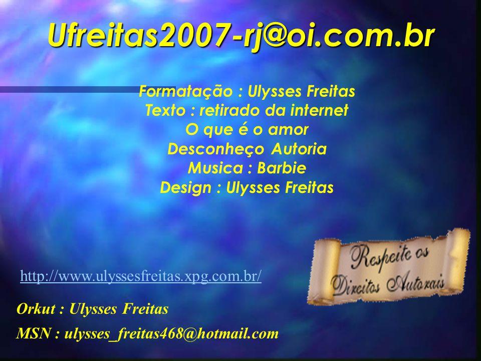 Formatação : Ulysses Freitas Texto : retirado da internet