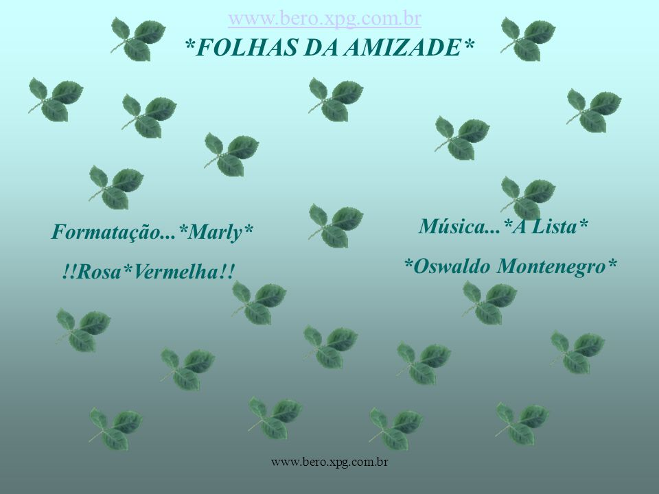 *FOLHAS DA AMIZADE* www.bero.xpg.com.br Música...*A Lista*