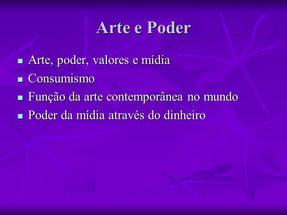 Arte e Poder Arte, poder, valores e mídia Consumismo