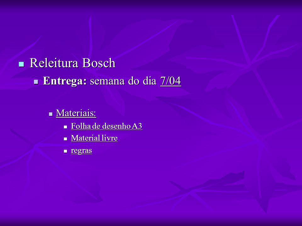 Releitura Bosch Entrega: semana do dia 7/04 Materiais: