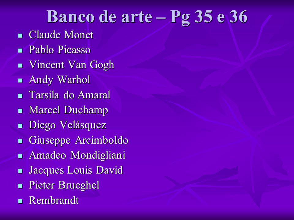 Banco de arte – Pg 35 e 36 Claude Monet Pablo Picasso Vincent Van Gogh