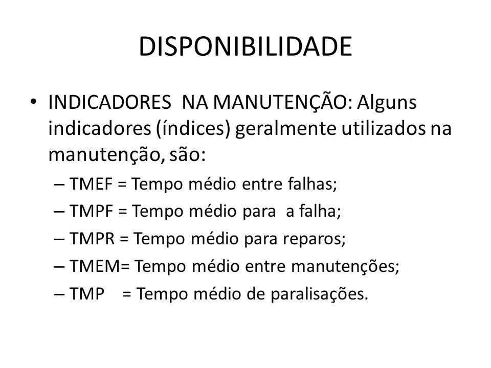DISPONIBILIDADE INDICADORES NA MANUTENÇÃO: Alguns indicadores (índices) geralmente utilizados na manutenção, são: