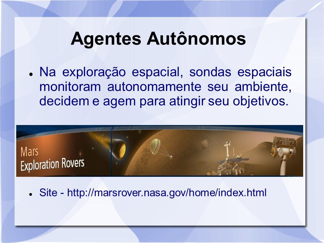 Agentes Autônomos Na exploração espacial, sondas espaciais monitoram autonomamente seu ambiente, decidem e agem para atingir seu objetivos.