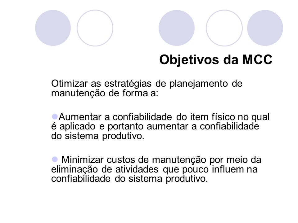 Objetivos da MCC Otimizar as estratégias de planejamento de manutenção de forma a: