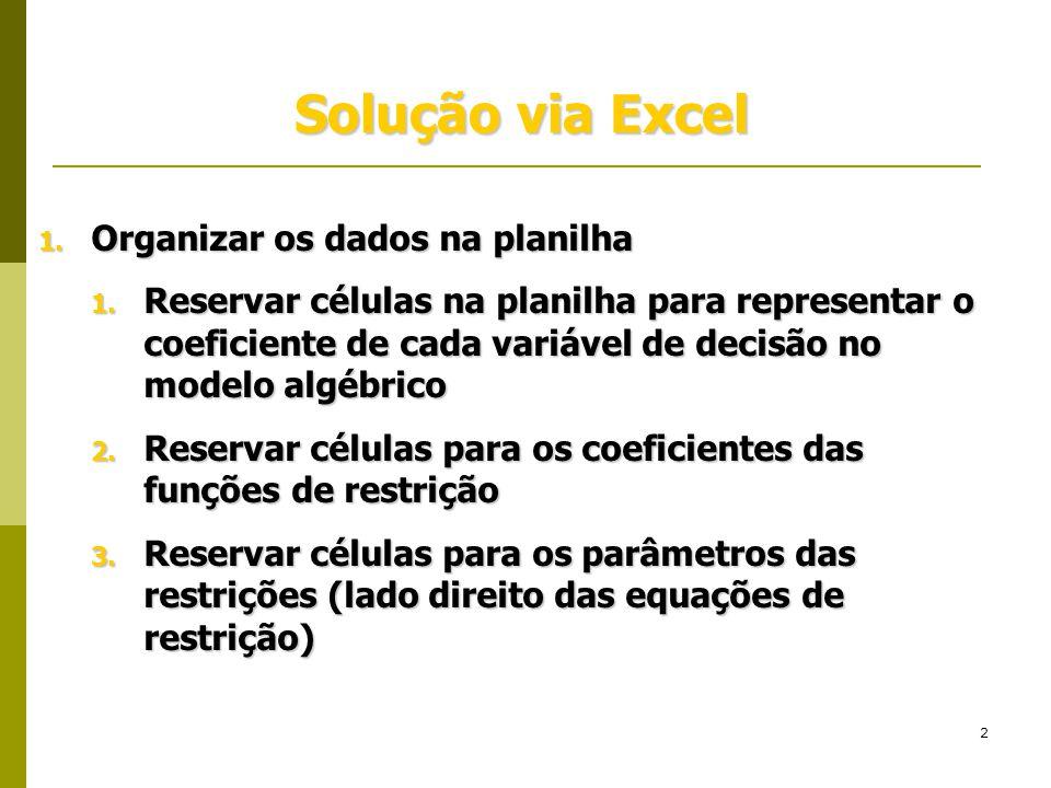 Solução via Excel Organizar os dados na planilha