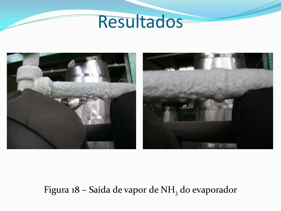Figura 18 – Saída de vapor de NH3 do evaporador