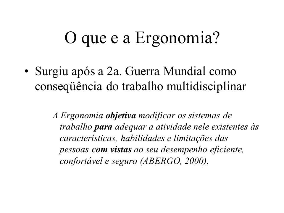 O que e a Ergonomia Surgiu após a 2a. Guerra Mundial como conseqüência do trabalho multidisciplinar.