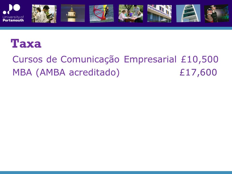 Taxa Cursos de Comunicação Empresarial £10,500 MBA (AMBA acreditado) £17,600