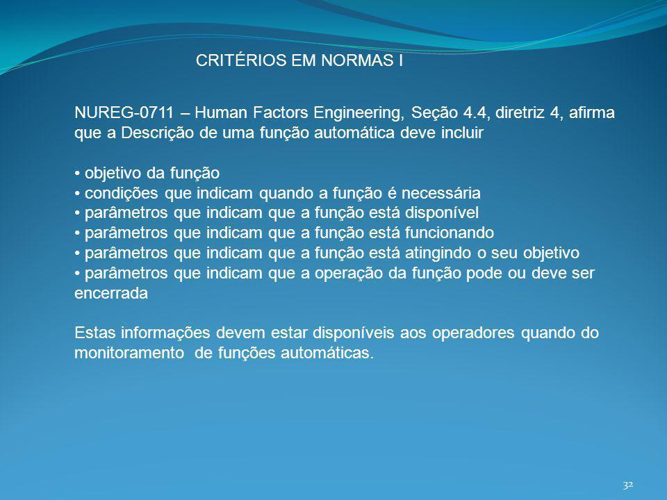 CRITÉRIOS EM NORMAS I NUREG-0711 – Human Factors Engineering, Seção 4.4, diretriz 4, afirma que a Descrição de uma função automática deve incluir.