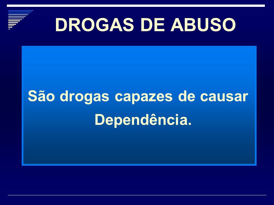 São drogas capazes de causar Dependência.