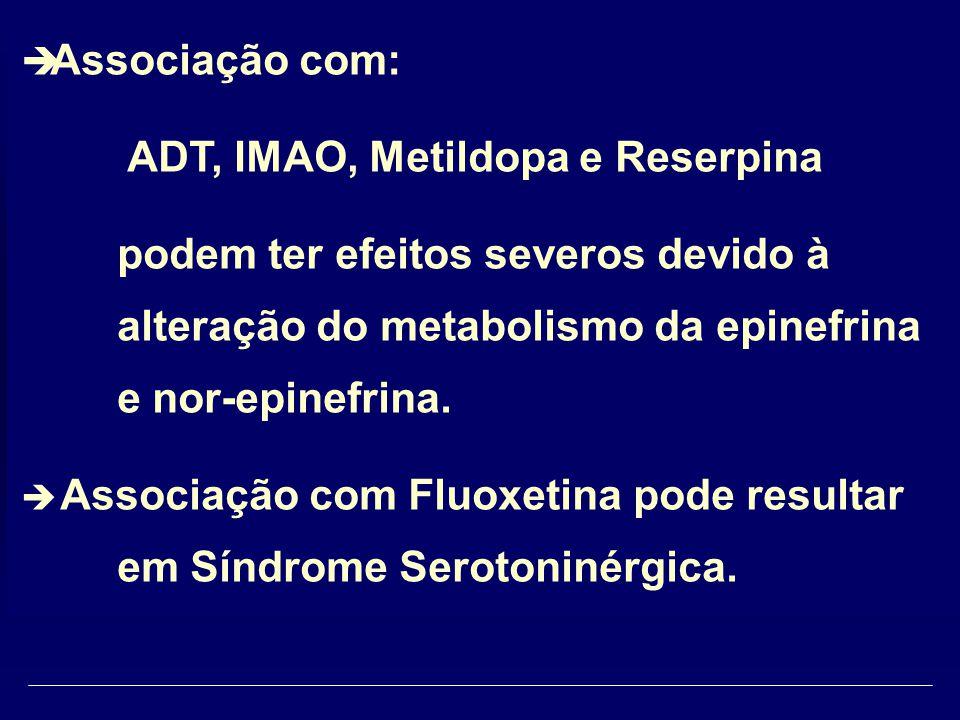Associação com: ADT, IMAO, Metildopa e Reserpina. podem ter efeitos severos devido à alteração do metabolismo da epinefrina e nor-epinefrina.