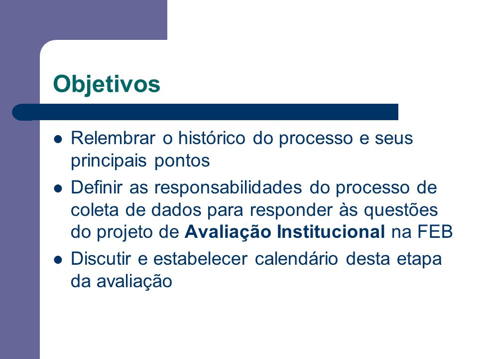 Objetivos Relembrar o histórico do processo e seus principais pontos