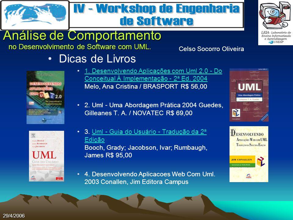 Dicas de Livros 1. Desenvolvendo Aplicações com Uml 2.0 - Do Conceitual À Implementação - 2ª Ed. 2004 Melo, Ana Cristina / BRASPORT R$ 56,00.