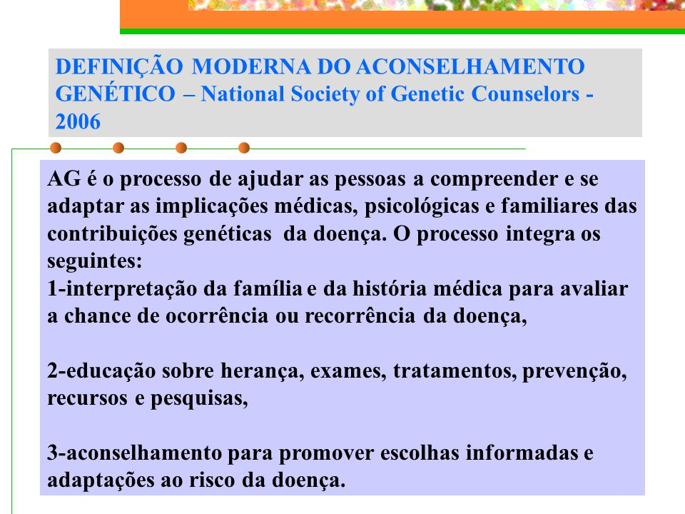 DEFINIÇÃO MODERNA DO ACONSELHAMENTO GENÉTICO – National Society of Genetic Counselors - 2006