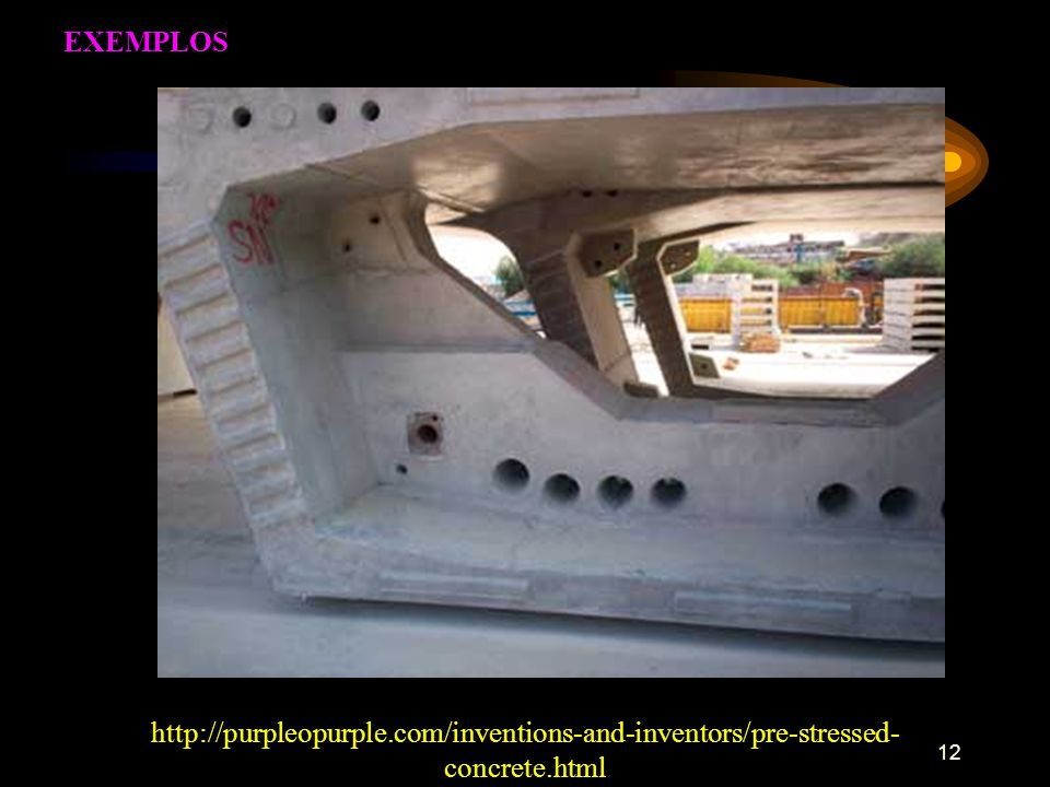 EXEMPLOS http://purpleopurple.com/inventions-and-inventors/pre-stressed-concrete.html