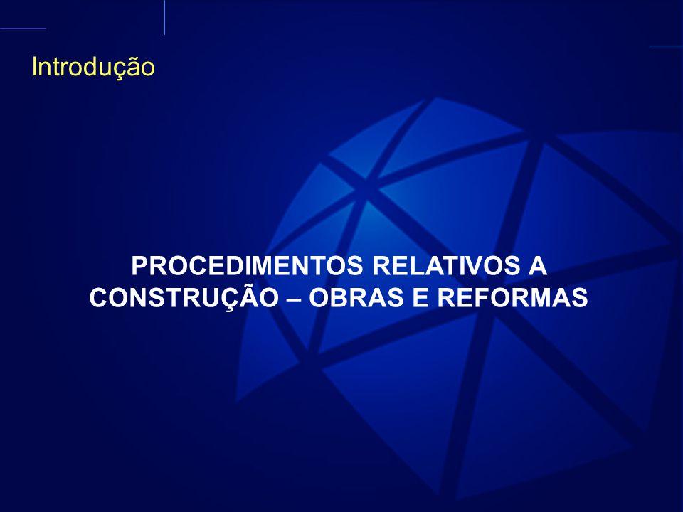 PROCEDIMENTOS RELATIVOS A CONSTRUÇÃO – OBRAS E REFORMAS