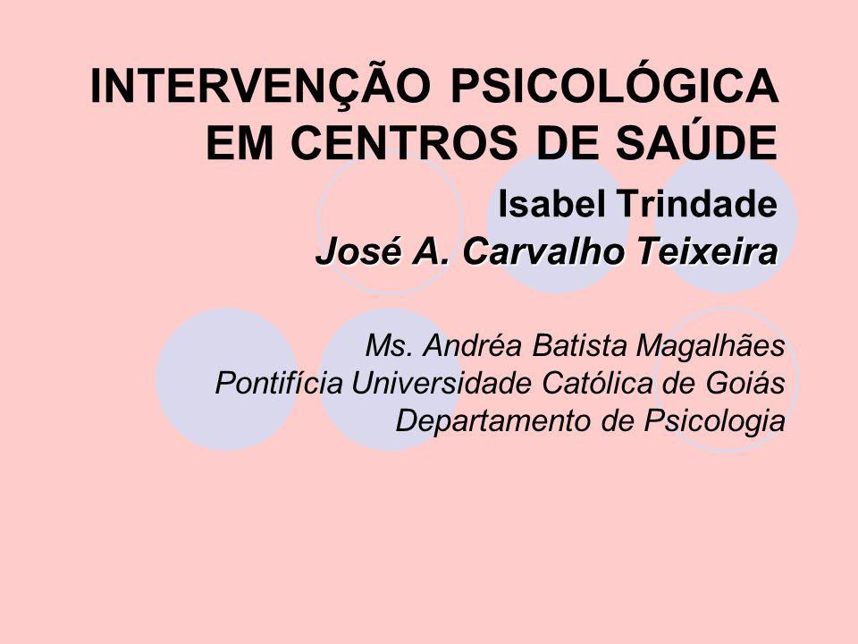 INTERVENÇÃO PSICOLÓGICA EM CENTROS DE SAÚDE Isabel Trindade José A