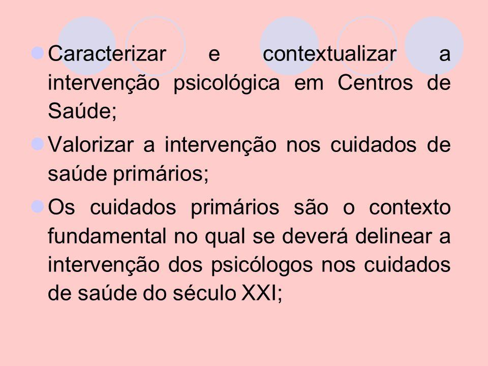 Caracterizar e contextualizar a intervenção psicológica em Centros de Saúde;