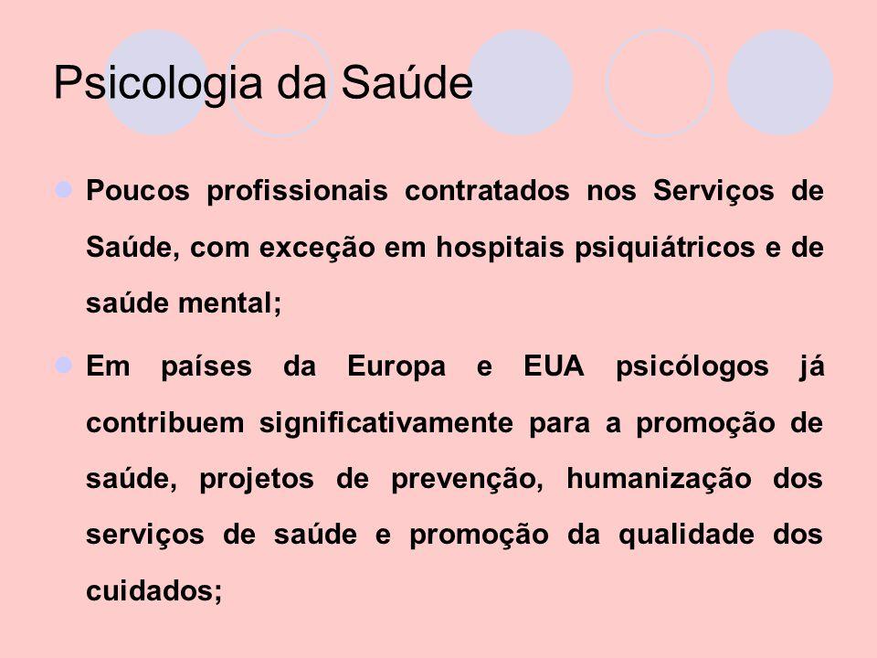 Psicologia da Saúde Poucos profissionais contratados nos Serviços de Saúde, com exceção em hospitais psiquiátricos e de saúde mental;