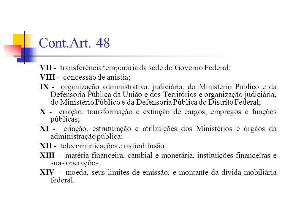 Cont.Art. 48 VII - transferência temporária da sede do Governo Federal; VIII - concessão de anistia;