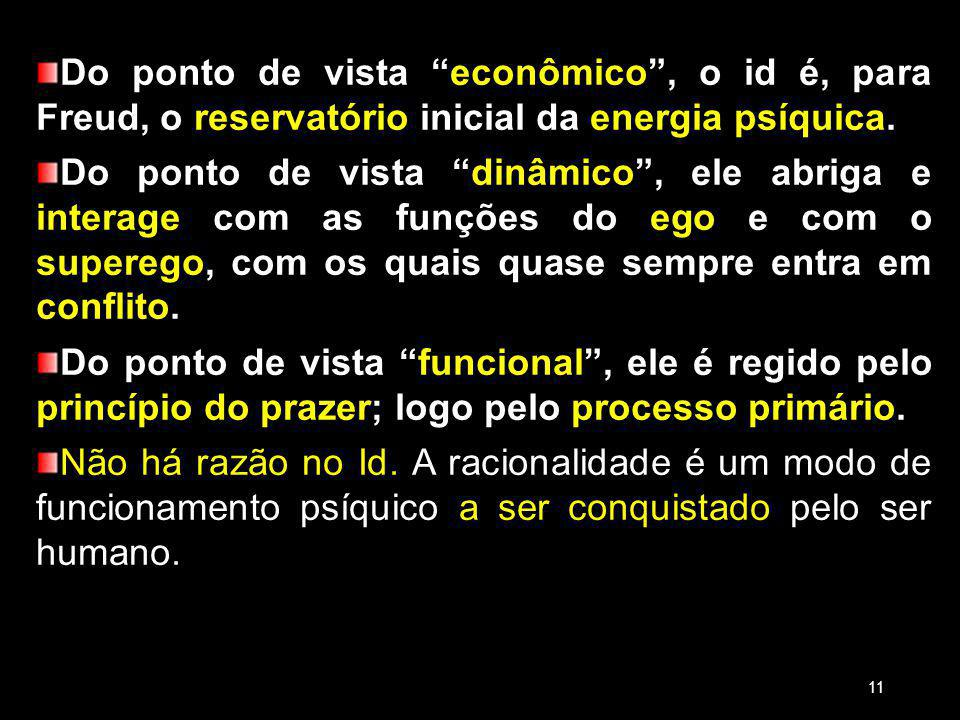 18/03/13 Do ponto de vista econômico , o id é, para Freud, o reservatório inicial da energia psíquica.