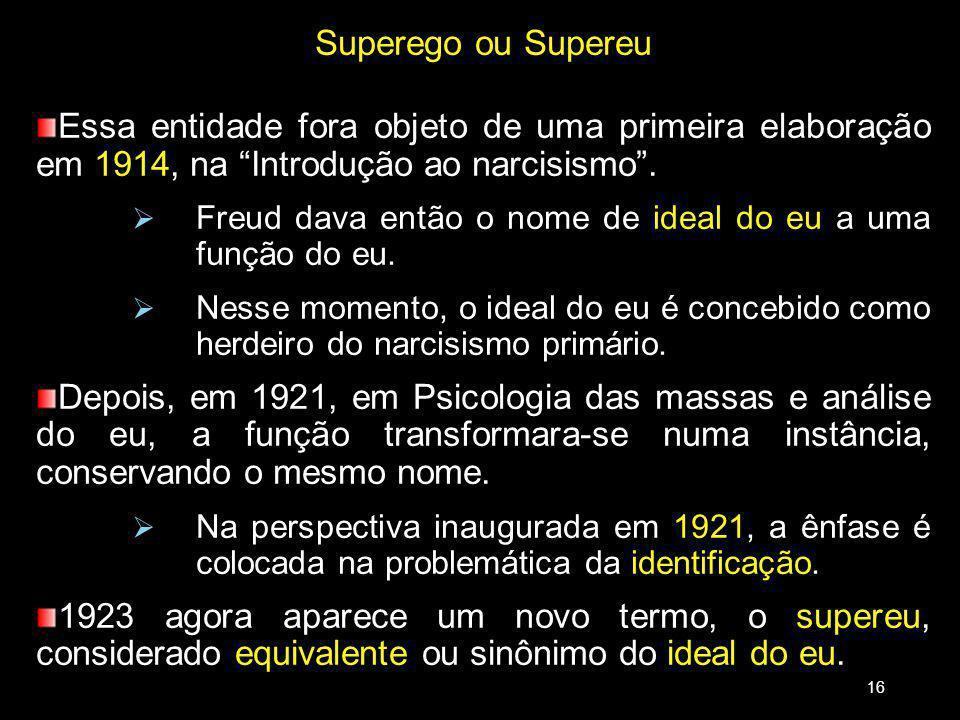 18/03/13 Superego ou Supereu. Essa entidade fora objeto de uma primeira elaboração em 1914, na Introdução ao narcisismo .