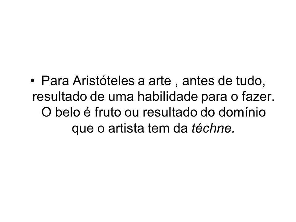 Para Aristóteles a arte , antes de tudo, resultado de uma habilidade para o fazer.