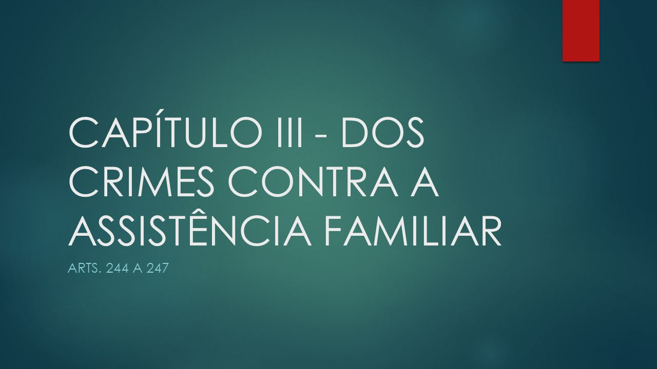 CAPÍTULO III - DOS CRIMES CONTRA A ASSISTÊNCIA FAMILIAR