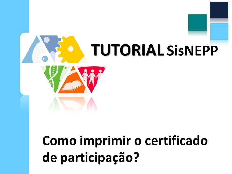 TUTORIAL SisNEPP Como imprimir o certificado de participação
