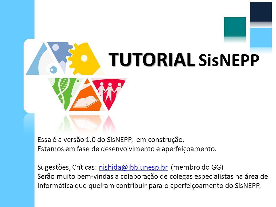 TUTORIAL SisNEPP Essa é a versão 1.0 do SisNEPP, em construção.