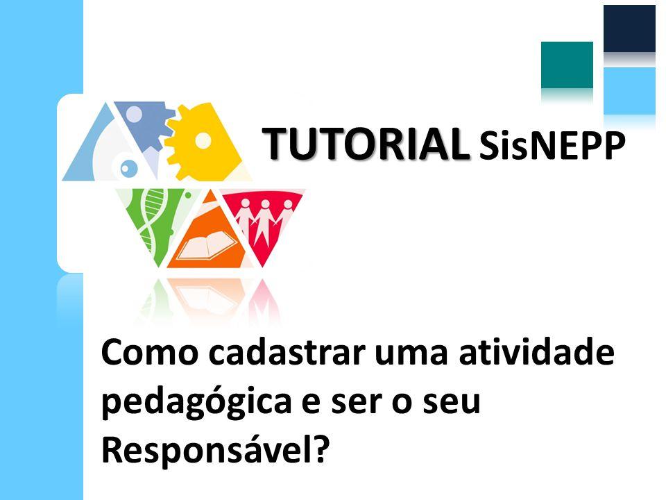 TUTORIAL SisNEPP Como cadastrar uma atividade pedagógica e ser o seu Responsável