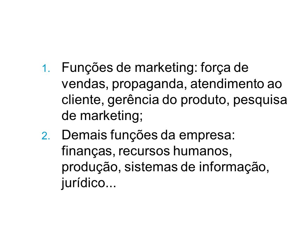 Funções de marketing: força de vendas, propaganda, atendimento ao cliente, gerência do produto, pesquisa de marketing;