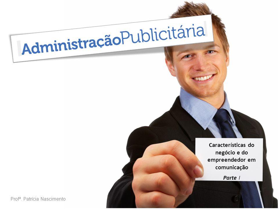 Características do negócio e do empreendedor em comunicação Parte I