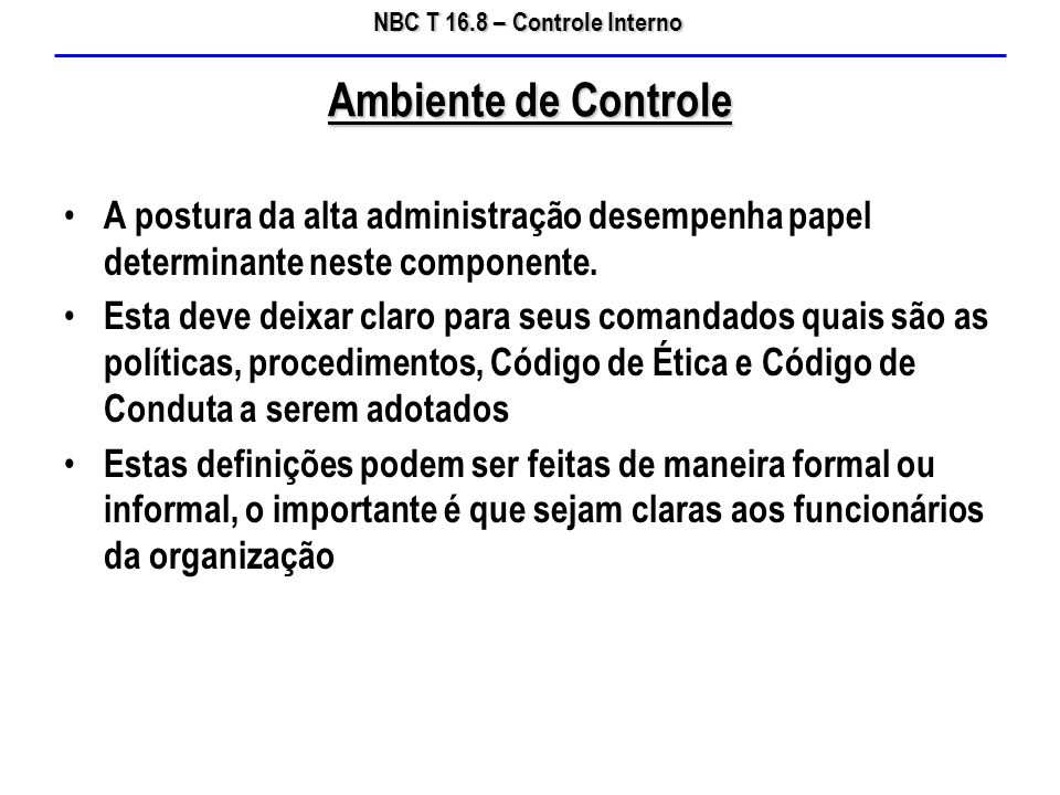 Ambiente de Controle A postura da alta administração desempenha papel determinante neste componente.