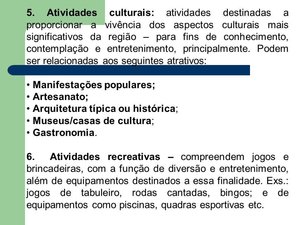 5. Atividades culturais: atividades destinadas a proporcionar a vivência dos aspectos culturais mais significativos da região – para fins de conhecimento, contemplação e entretenimento, principalmente. Podem ser relacionadas aos seguintes atrativos: