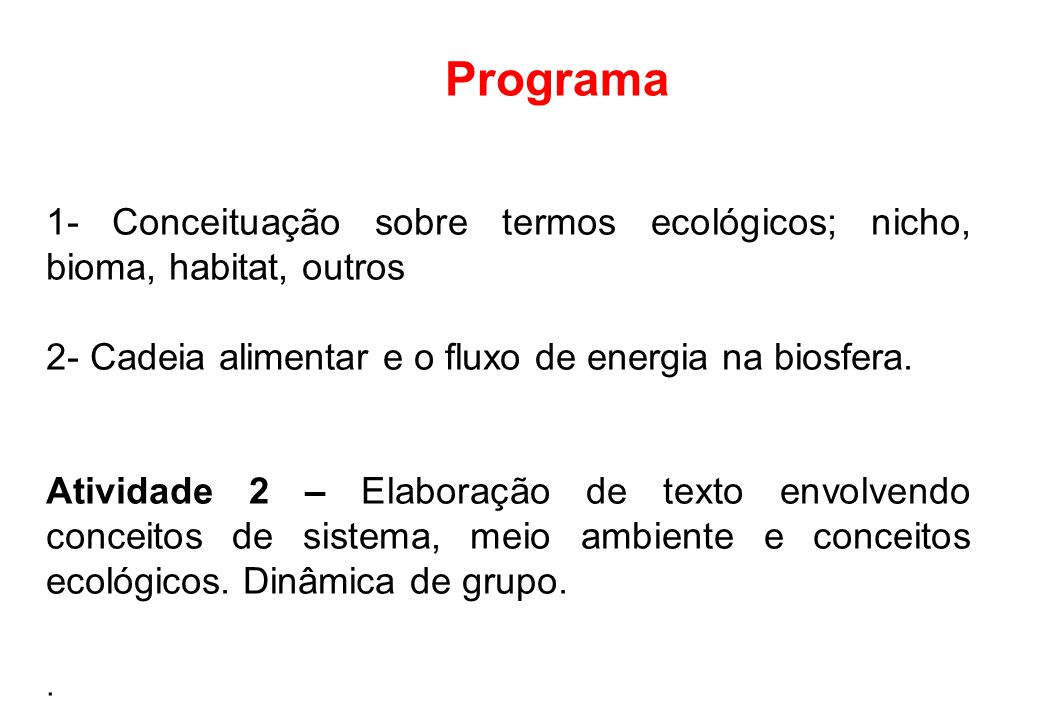 Programa 1- Conceituação sobre termos ecológicos; nicho, bioma, habitat, outros. 2- Cadeia alimentar e o fluxo de energia na biosfera.