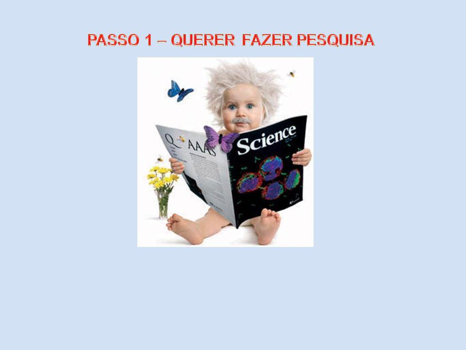 PASSO 1 – QUERER FAZER PESQUISA