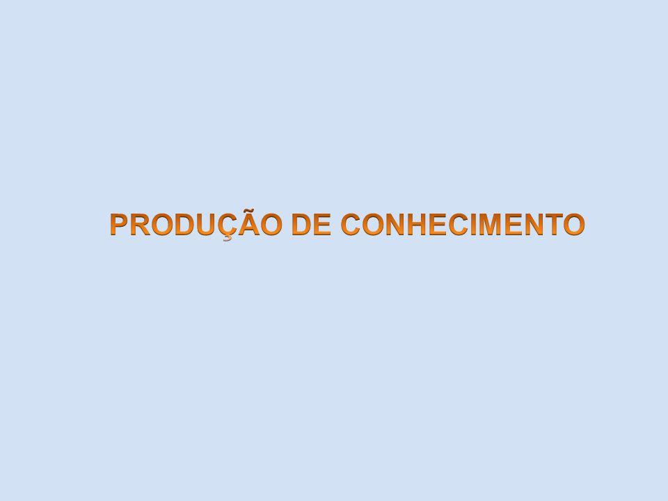 PRODUÇÃO DE CONHECIMENTO