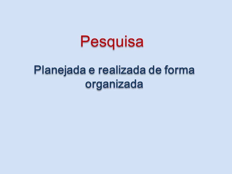 Planejada e realizada de forma organizada