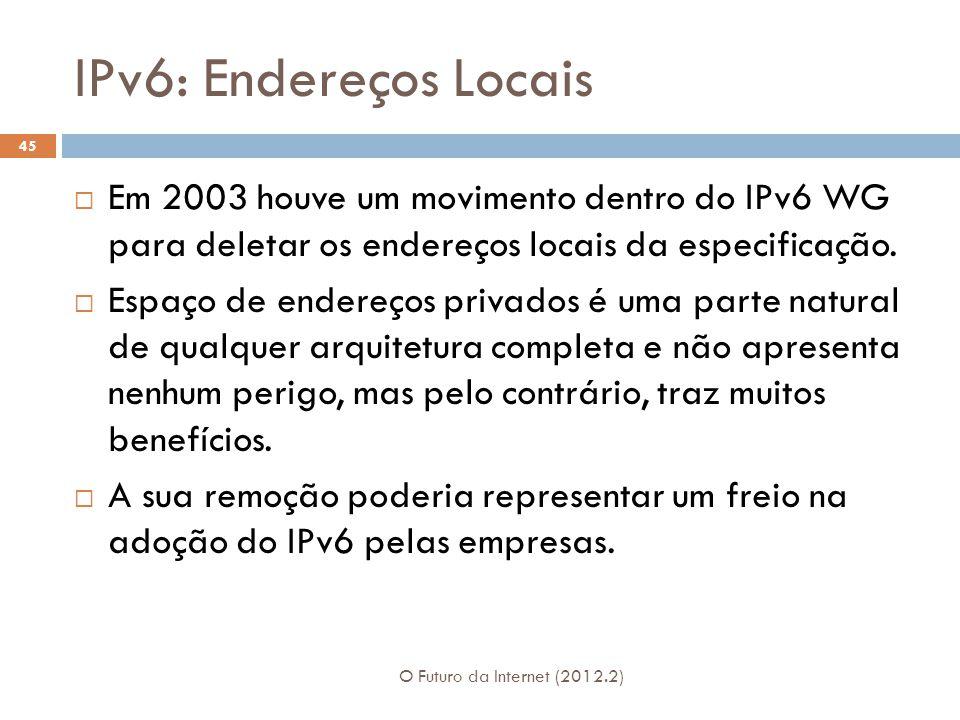 IPv6: Endereços Locais Em 2003 houve um movimento dentro do IPv6 WG para deletar os endereços locais da especificação.