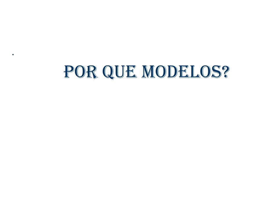 . Por que modelos