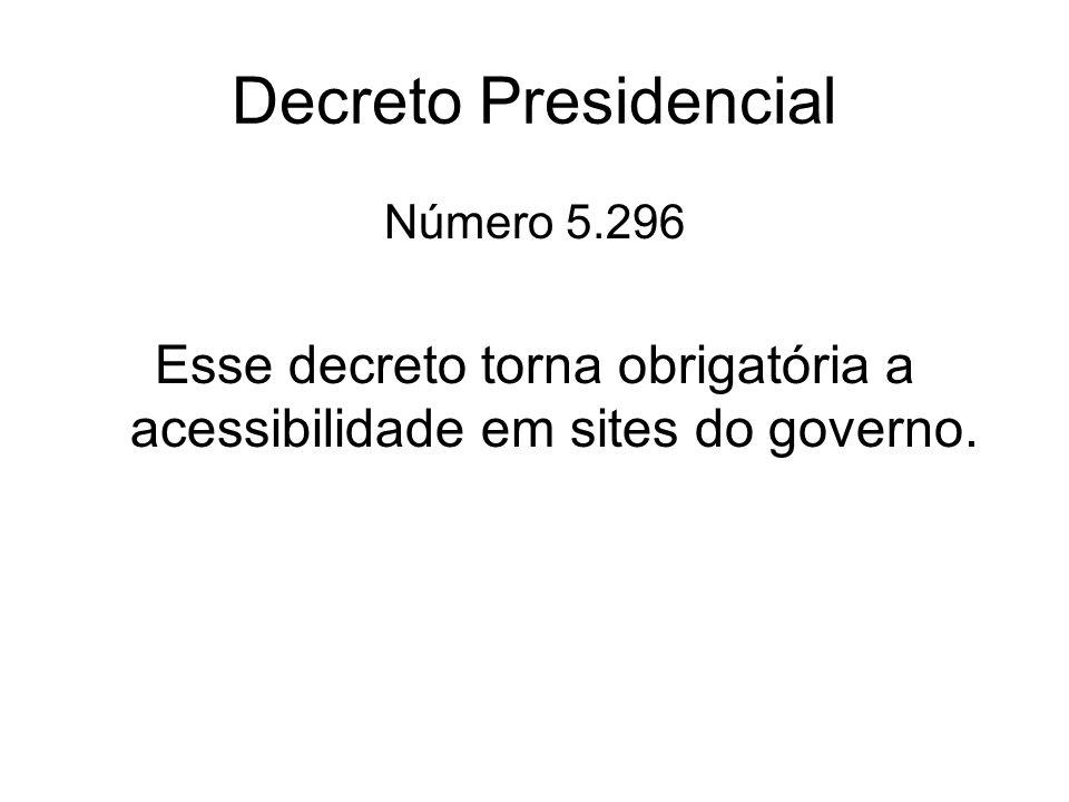 Esse decreto torna obrigatória a acessibilidade em sites do governo.