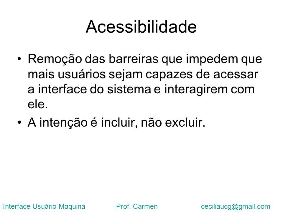 Acessibilidade Remoção das barreiras que impedem que mais usuários sejam capazes de acessar a interface do sistema e interagirem com ele.
