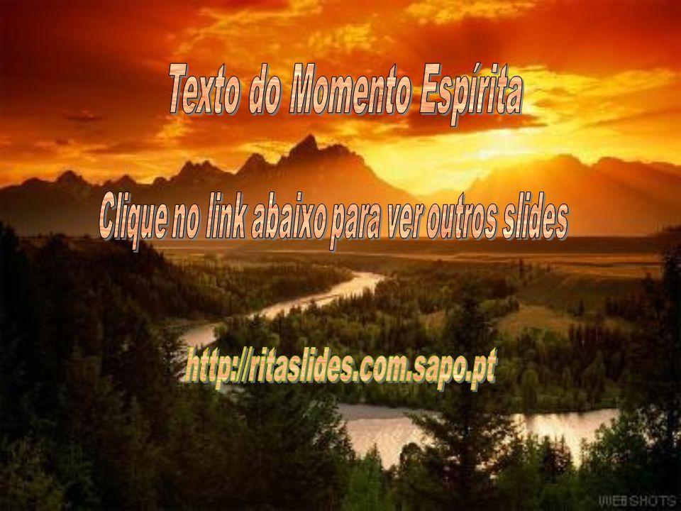 Texto do Momento Espírita Clique no link abaixo para ver outros slides