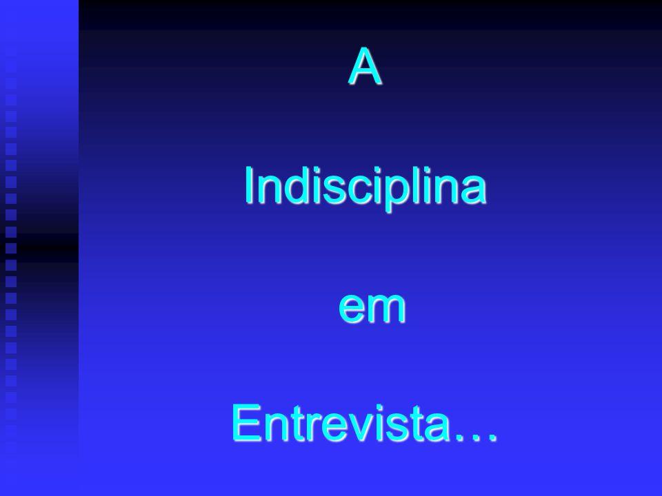A Indisciplina em Entrevista…