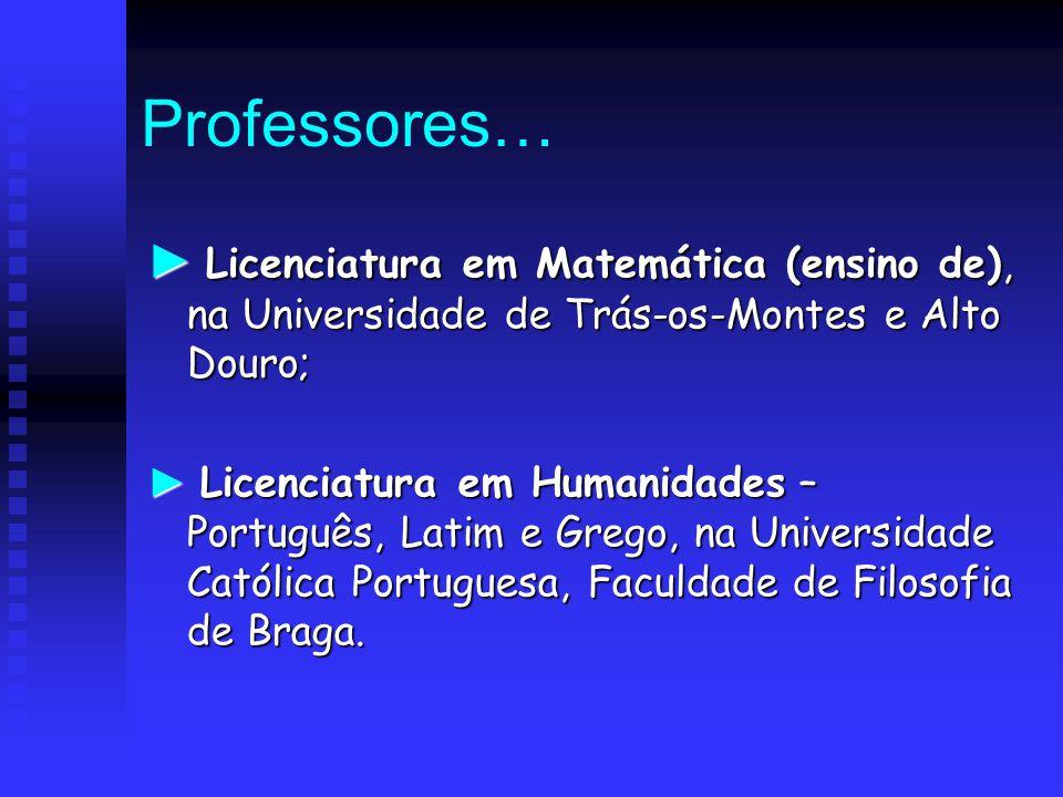 Professores… ► Licenciatura em Matemática (ensino de), na Universidade de Trás-os-Montes e Alto Douro;