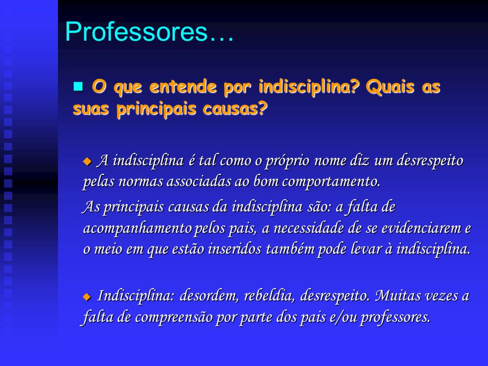 Professores… O que entende por indisciplina Quais as suas principais causas