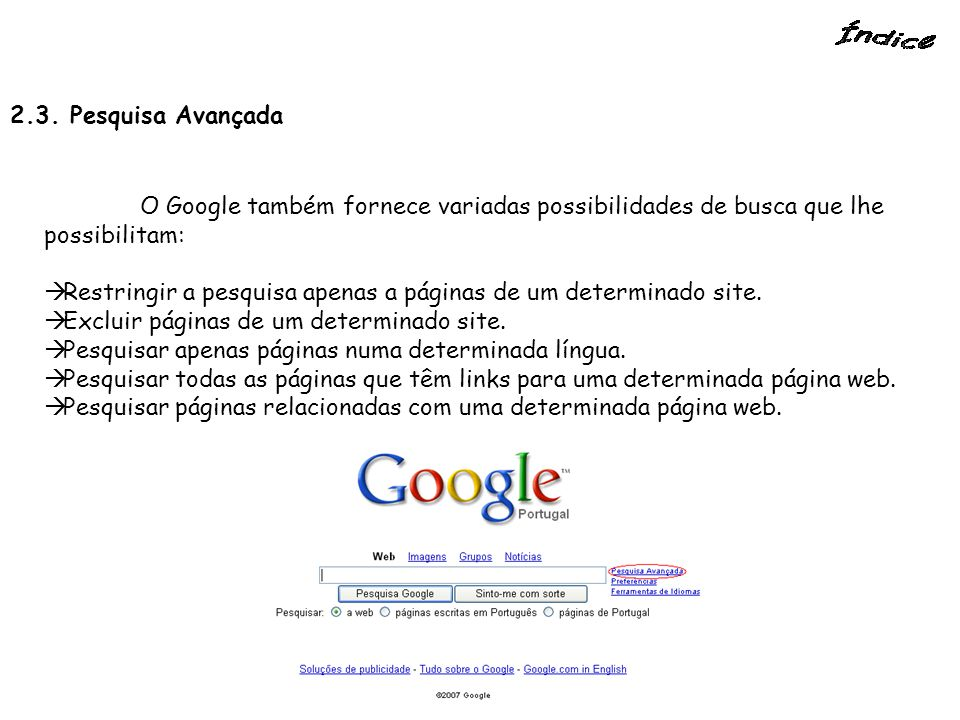 2.3. Pesquisa Avançada O Google também fornece variadas possibilidades de busca que lhe possibilitam: